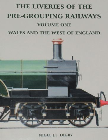 The Liveries of the Pre-Grouping Railways, Volume One - Wales and the West of England